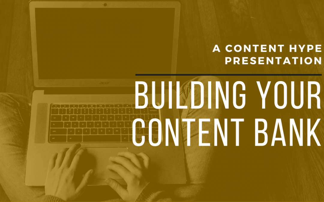 Content Hype Presents: Building Your Content Bank